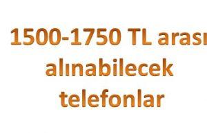 1500 1750 tl arası telefonlar