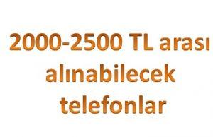 2000 2500 tl arası telefonlar