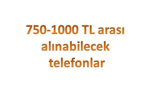 750 1000 tl arası telefonlar
