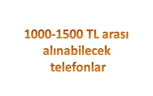 1000 1500 tl arası telefonlar