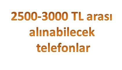 2500 3000 tl arası telefonlar